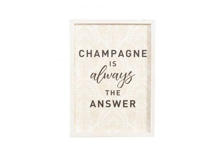 Champagne is Always the Answer Wall Sign
